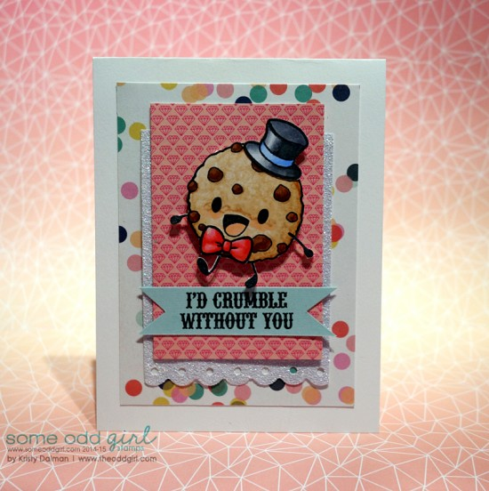I'd Crumble Without You by Kristy Dalman, Cookies N Milk Clear Stamp set from Some Odd Girl